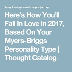 Here's How You'll Fall In Love In 2017, Based On Your Myers-Briggs Personality Type | Thought Catalog