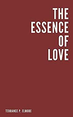 Amazon.com: The Essence of Love (9780989732888): Terrance P. Elmore: Books