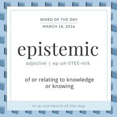 "'Epistemic' comes from 'epistēmē', the Greek word for ""knowledge."""