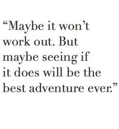 Rather, it didn't work out. But seeing if it would was the greatest adventure.