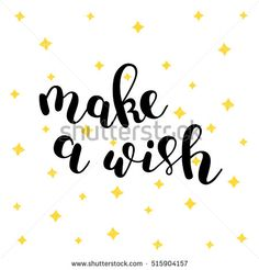 Make a wish. Hand lettering vector illustration. Inspiring quote. Motivating modern calligraphy. Can be used for photo overlays, posters, apparel design, prints, home decor, greeting cards and more.