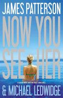 Now you see her [electronic resource] : a novel / by James Patterson and Michael Ledwidge