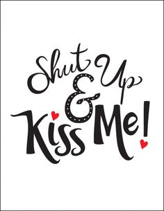 Free Printable Romantic Valentine's Day Signs   Shut Up and Kiss Me! | CatchMyParty.com