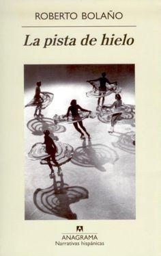 La pista de hielo (1993). by Roberto Bolaño. www.albertalagrup.com