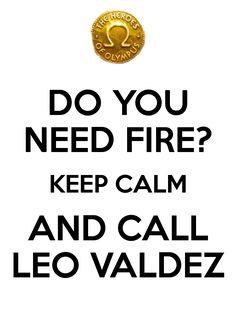 Do you need fire? Keep calm and call Leo Valdez. KEEP CALM LEO by Locusmagicalicus.deviantart.com on @deviantART