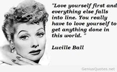 Lucille Ball quotations and sayings with pictures. Famous and best quotes of Lucille Ball. Love Yourself First, Love Yourself Quotes, Famous Quotes, Best Quotes, Nice Quotes, Motivational Words, Inspirational Quotes, Star Quotes, Easy To Love