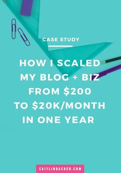 How I Scaled My Blog + Biz From $200 to $20k/Month In One Year | Blog Tips | Social Media Tips | Business Tips | caitlinbacher.com
