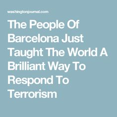 The People Of Barcelona Just Taught The World A Brilliant Way To Respond To Terrorism