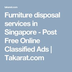 Furniture disposal services in Singapore Commercial Movers, Furniture Disposal, Disposal Services, House Movers, Moving And Storage, Singapore, Ads, Free