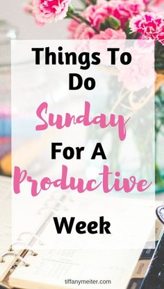 Things to Do On Sunday For A Productive Week - Tiffany Meiter