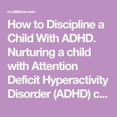 How to Discipline a Child With ADHD. Nurturing a child with Attention Deficit Hyperactivity Disorder (ADHD) can be very difficult, as they need distinctive discipline techniques that are not the same as other children. Otherwise, you may...