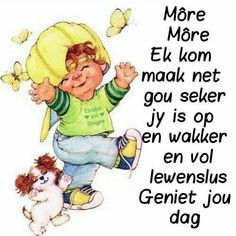 Good Morning Messages, Good Morning Wishes, Good Morning Quotes, Lekker Dag, Qoutes, Funny Quotes, Goeie Nag, Goeie More, Afrikaans Quotes