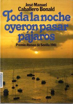 Toda la noche oyeron pasar pájaros : novela / José Manuel Caballero Bonald