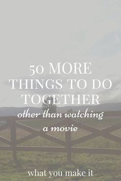 50 MORE things to do together (other than watching movies) - What You Make It