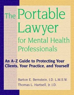 The Portable Lawyer for Mental Health Professionals: An A-Z Guide to Protecting Your Clients, Your Practice, and Yourself by Barton E. Bernstein JD  LMSW et al., http://www.amazon.com/dp/047124869X/ref=cm_sw_r_pi_dp_21lLtb0G92M6Z