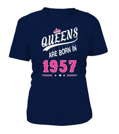 "# Queens are born in 1957 .  ""Queens are born in 1957""Find More Years Birthday for Queens here: https://www.teezily.com/stores/queens-birth-years PREMIUM T-SHIRT WITH EXCLUSIVE DESIGN – NOT SELL IN STORE AND OTHER WEBSITE Gauranteed safe and secure checkout via:PAYPAL 