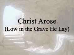 Christ Arose (Low in the Grave He Lay) | Celebrating Holidays -- You Tube Lyric Video