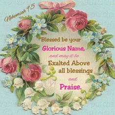 Nehemiah 9:5...Praise be to you Lord.