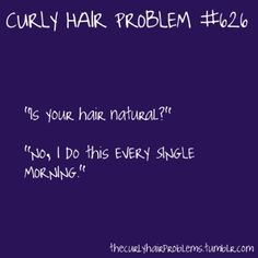 I hear this multiple times a week with Addie's hair! Do people really think I would curl her hair that perfectly everyday!!!