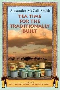 Tea Time for the Traditionally Built - Alexander McCall Smith - another great book in this great series