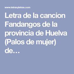 Letra de la cancion Fandangos de la provincia de Huelva (Palos de mujer) de…