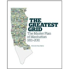 The Greatest Grid: The Master Plan of Manhattan, Edited by Hilary Ballon, Professor of Urban Studies and Architecture at NYU Wagner Technical Architecture, Manhattan City, Books To Read, My Books, Complicated Relationship, New Clip, Book Suggestions, Master Plan, New Opportunities