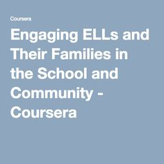 Engaging ELLs and Their Families in the School and Community - Coursera