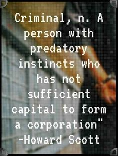 Criminal's and entrepreneurs/capitalists seem to be cut from the same cloth.  The former just lacks a business plan.