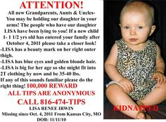 Lisa Irwin has been missing since October 4, 2011. She went missing from Kansas City MO. She was only 11 months old.