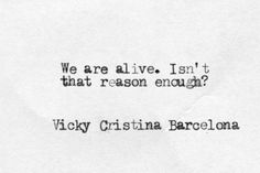 We are alive. Isn't that reason enough? Vicky Cristina Barcelona