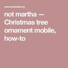 not martha  Christmas tree ornament mobile howto  Crafts