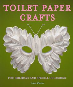 """""""Toilet Paper Crafts for Holidays and Special Occasions: 60 Papercraft, Sewing, Origami and Kanzashi Projects"""" by Linda Wright  ♦ http://amazon.com/dp/0980092329/"""