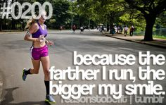 Reason #200 To Be Fit: because the farther I run, the bigger my smile.