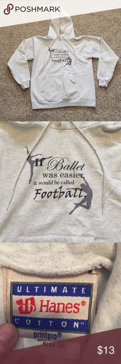 "If Ballet Was Easier hoodie size small Adorable ""if ballet was easier it would be called football"" hoodie. Size small. Great condition, only worn a handful of times. Super soft inside! Purchased front cafepress.com Sweaters"