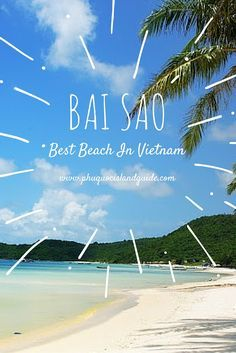 Visit Sao Beach (Bai Sao or Star Beach) in Phu Quoc Island, which is THE best beach in Vietnam. White powdery sand and tranquil water await you. Learn more!