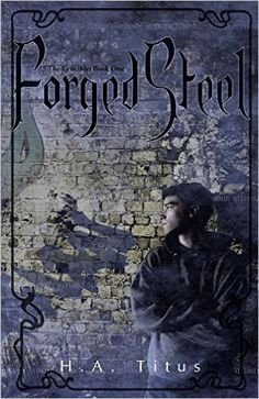 Forged Steel: An Underworld Mythos Novel (The Crucible Book 1) by H. A. Titus