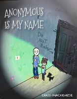 Anonymous Is My Name, an ebook by Craig Mackenzie at Smashwords