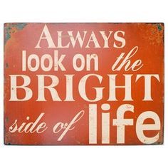 Always look on the bright side of life :)