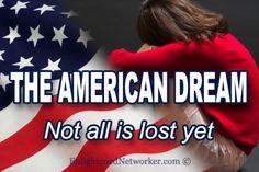 The American Dream – Not all is Lost Yet    #blogs #americandream #american_dream #pursuitofhappiness  #network_marketing #entrepreneur #enlightenednetworker