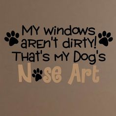 Dog Mom Discover Enchantingly Elegant My Windows Arent Dirty Thats Dogs Nose Art Vinyl Wall Decal Dog Quotes Love, Mom Quotes, Funny Quotes, Quotes About Dogs, A Girl And Her Dog Quotes, Rescue Dog Quotes, Pet Quotes Dog, I Love Dogs, Puppy Love