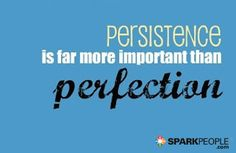 Persistence is far more important than perfection. TRUTH!! | via @SparkPeople #motivation #inspiration #quotes