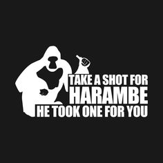 Check out this awesome 'Take+a+Shot+For+Harambe+White' design on @TeePublic!