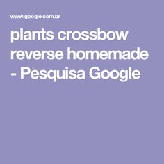 plants crossbow reverse homemade - Pesquisa Google
