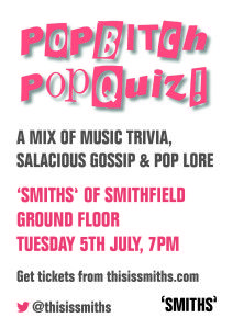 The PopBitch POPQUIZ returns to 'SMITHS' on Tuesday 5th July