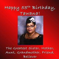 Happy 55Happy 55thth Birthday,Birthday, Tawana!Tawana! The Greatest Sister, Mother,The Greatest Sister, Mother, Aunt, Grandmother, Friend,Aunt, Grandmother,. http://slidehot.com/resources/memory-slide-show.52726/