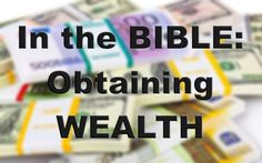 What Does The Bible Say About Obtaining Wealth