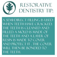 Restorative Dentistry tip: A semi-direct filling is used when teeth have cracked. The teeth is cleaned and filled. A mold is made of the teeth and a layer of resin is made to cover and protect it . The cover will then be bonded to the teeth
