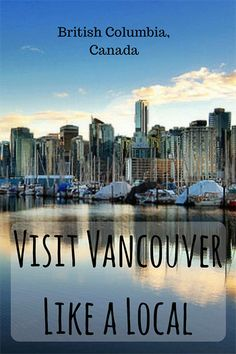Visit Vancouver like a local with these tips and suggestions!