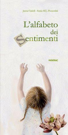 L'alfabeto dei sentimenti scritto da Janna Carioli, illustrato da Sonia Possentini, edito da Fatatrac. Da A di amore a Z di zitto, 21 brevi poesie per parlare di emozioni con bambini e adulti. Un libro da abbracciare.