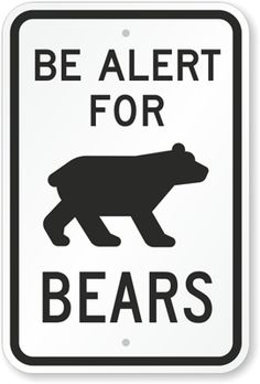 Be Alert For Bears (With Graphic) Sign ...bc I call mj my lil bear